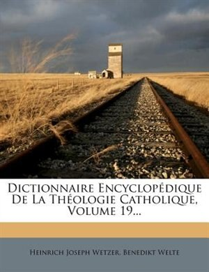 Dictionnaire EncyclopÚdique De La ThÚologie Catholique, Volume 19... by Heinrich Joseph Wetzer