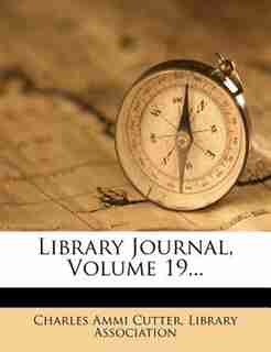 Library Journal, Volume 19... by Charles Ammi Cutter