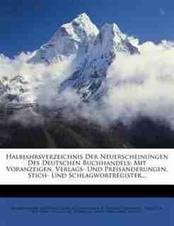 Halbjahrsverzeichnis Der Neuerscheinungen Des Deutschen Buchhandels: Mit Voranzeigen, Verlags- Und Preisõnderungen, Stich- Und Schlagwortregister... by B÷rsenverein Der Deutschen Buchhõndler