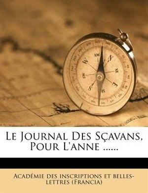 Le Journal Des Sçavans, Pour L'anne ...... by Académie Des Inscriptions Et Belles-let
