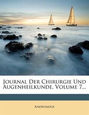 Journal Der Chirurgie Und Augenheilkunde, Volume 7... by Anonymous