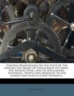 Further Observations On The State Of The Nation: The Means Of Employment Of Labor : The Sinking Fund, And Its Application : Pauperism : Protection R