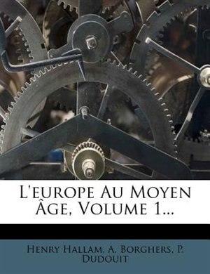 L'europe Au Moyen Âge, Volume 1... by Henry Hallam