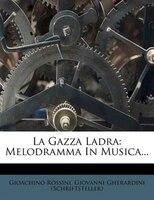 La Gazza Ladra: Melodramma In Musica...
