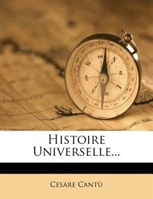 Histoire Universelle... by Cesare Cantù