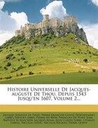 Histoire Universelle De Jacques-auguste De Thou, Depuis 1543 Jusqu'en 1607, Volume 2...