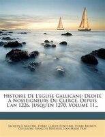 Histoire De L'eglise Gallicane: DediÚe A Nosseigneurs Du ClergÚ. Depuis L'an 1226. Jusqu'en 1270…