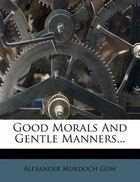 Good Morals And Gentle Manners...