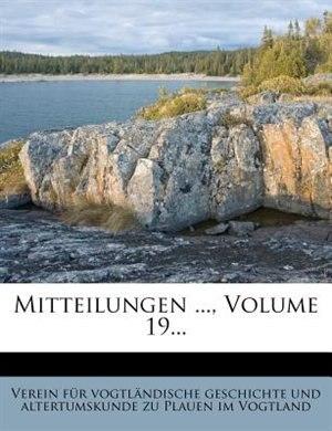 Mitteilungen ..., Volume 19... by Verein Für Vogtländische Geschichte Un