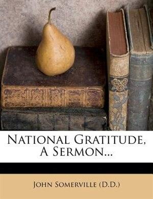 National Gratitude, A Sermon... by John Somerville (d.d.)