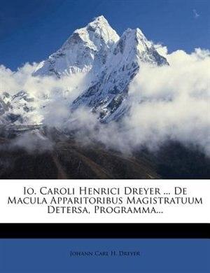 Io. Caroli Henrici Dreyer ... De Macula Apparitoribus Magistratuum Detersa, Programma... by Johann Carl H. Dreyer