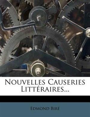 Nouvelles Causeries Littéraires... by Edmond Biré