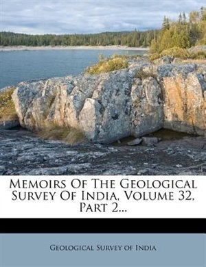 Memoirs Of The Geological Survey Of India, Volume 32, Part 2... by Geological Survey Of India
