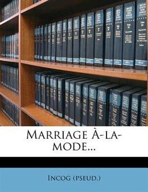 Marriage À-la-mode... by Incog (pseud.)