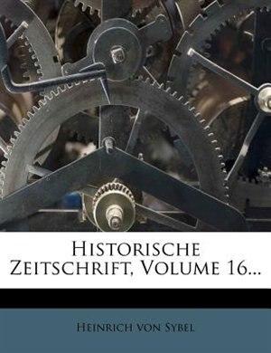 Historische Zeitschrift, Volume 16... de Heinrich Von Sybel