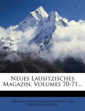 Neues Lausitzisches Magazin, Volumes 70-71... by Oberlausitzische Gesellschaft Der Wissen
