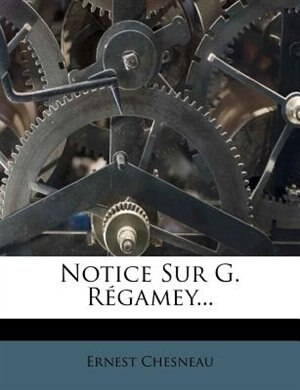 Notice Sur G. Régamey... by Ernest Chesneau
