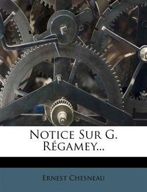 Notice Sur G. Régamey... de Ernest Chesneau
