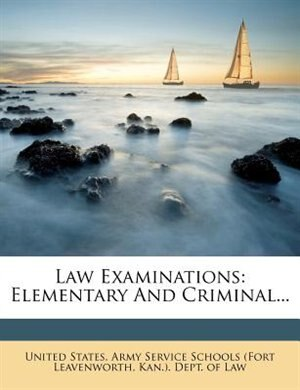 Law Examinations: Elementary And Criminal... de United States. Army Service Schools (for