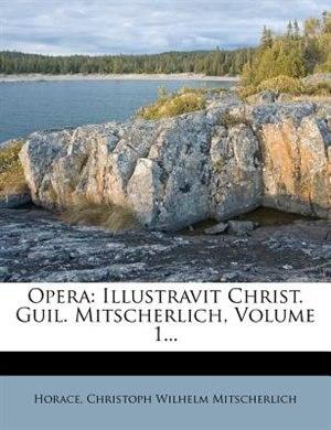 Opera: Illustravit Christ. Guil. Mitscherlich, Volume 1... by Horace
