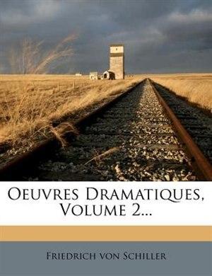 Oeuvres Dramatiques, Volume 2... by Friedrich Von Schiller