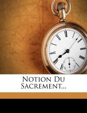 Notion Du Sacrement... by Paul Vautier
