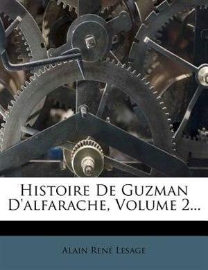 Histoire De Guzman D'alfarache, Volume 2... by Alain RenÚ Lesage