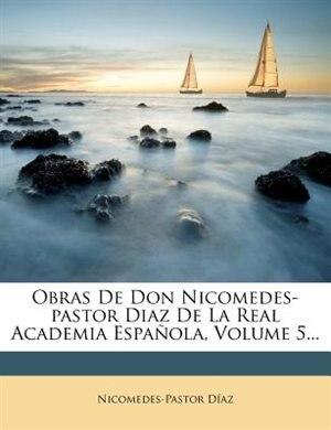 Obras De Don Nicomedes-pastor Diaz De La Real Academia Espa±ola, Volume 5... by Nicomedes-pastor DÝaz