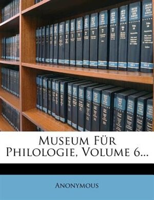 Museum Für Philologie, Volume 6... by Anonymous