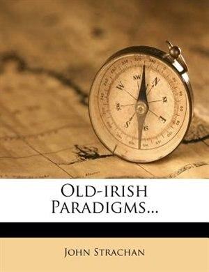 Old-irish Paradigms... by John Strachan