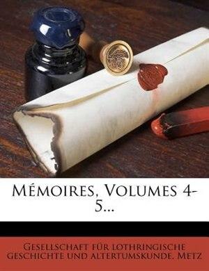 Mémoires, Volumes 4-5... by Gesellschaft Für Lothringische Geschich
