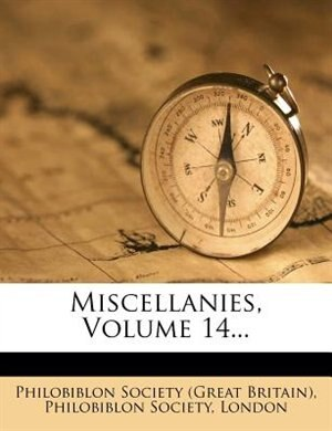 Miscellanies, Volume 14... by Philobiblon Society (great Britain)
