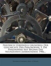 Friedrich Ueberwegs Grundriss Der Geschichte Der Philosophie: T. Die Philosophie Seit Beginn Das…