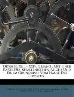Odyssee: Xiii. - Xxiv. Gesang : Mit Einer Karte Des Kefallenischen Reichs Und Einem Grundrisse Vom Hause Des by Homerus
