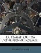 La Femme, Ou Ida L'athénienne: Roman...