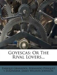 Goyescas: Or The Rival Lovers...