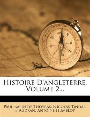 Histoire D'angleterre, Volume 2... by Paul Rapin De Thoyras