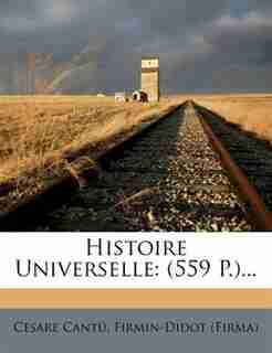 Histoire Universelle: (559 P.)... by Cesare Cantú