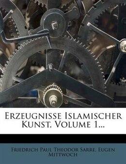 Book Erzeugnisse Islamischer Kunst, Volume 1... by Friedrich Paul Theodor Sarre