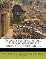 Fallos Y Sentencias Del Tribunal Supremo De Puerto Rico, Volume 1...