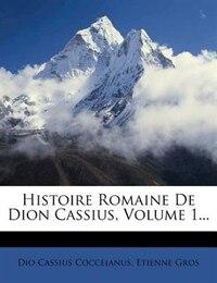 Histoire Romaine De Dion Cassius, Volume 1...
