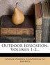 Outdoor Education, Volumes 1-2... by School Garden Association Of America