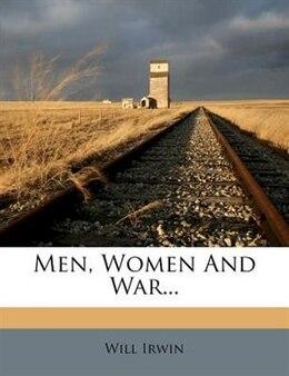 Book Men, Women And War... by Will Irwin