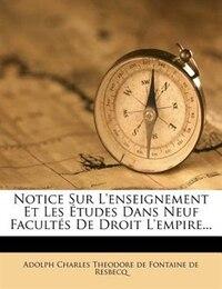 Notice Sur L'enseignement Et Les Études Dans Neuf Facultés De Droit L'empire...