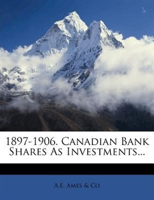 1897-1906. Canadian Bank Shares As Investments... by A.e. Ames & Co