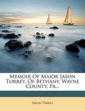 Memoir Of Major Jason Torrey, Of Bethany, Wayne County, Pa... de David Torrey