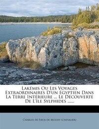 Lakémis Ou Les Voyages Extraordinaires D'un Egyptien Dans La Terre Intérieure ... Le Découverte De…