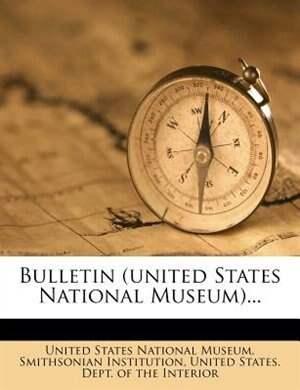 Bulletin (united States National Museum)... by United States National Museum