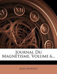 Journal Du Magnétisme, Volume 6...