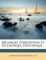Mélanges D'erudition Et De Critique Historique...